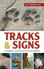Stuarts' Field Guide to Tracks & Signs of Southern, Central & East African Wildlife