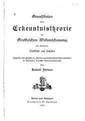"""Grundlinien einer erkenntnistheorie der Goetheschen weltanschauung mit besonderer rücksicht auf Schiller; zugleich eine zugabe zu Goethes """"Naturwissenschaftlichen schriften"""" in Kürschners Deutscher national-literatur"""