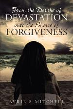 From the Depths of Devastation onto the Shores of Forgiveness