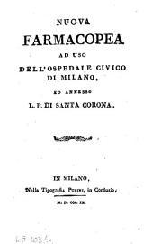 Nuova farmacopea ad uso dell'Ospedale Civico di Milano, ed annesso L.P. di Santa Corona