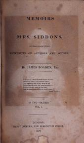 Memoirs of Mrs Siddons Interspersed with Anecdotes of Authors and Actors, 1: By James Boaden In Two Volumes