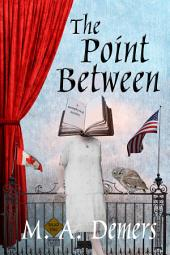 The Point Between: A Metaphysical Mystery