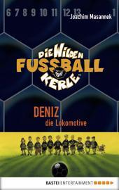 Die Wilden Fußballkerle - Band 5: Deniz, die Lokomotive