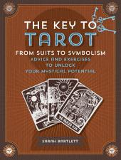 Key to Tarot: From Suits to Symbolism: Advice and Exercises to Unlock your Mystical Potential