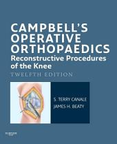 Campbell's Operative Orthopaedics: Reconstructive Procedures of the Knee E-Book: Edition 12
