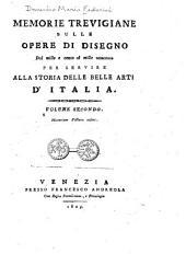 Memorie Trevigiane: sulle opere di disegno dal mille e cento al mille ottocento : per servire alla storia delle belle arti d'Italia, Volume 2