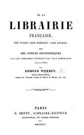De la librairie française ... Avec des notices ... sur les libraires-éditeurs les plus distingués depuis 1789