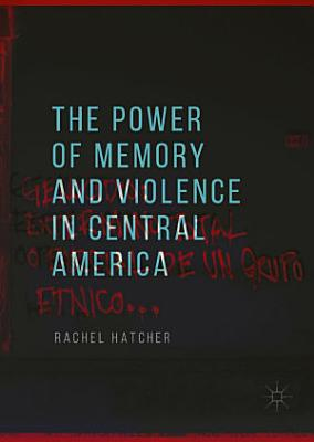 The Power of Memory and Violence in Central America