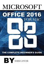 Microsoft Office 2016 for Mac: The Complete Beginner's Guide