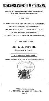 De Nederlandsche wetboeken, zooals zij tot op het einde van het jaar 1887 zijn gewijzigd en aangevuld: benevens de belangrijkste der tot hunne verklaring dienstige wetten en wettelijke verordeningen, met verwijzing naar de tot elk artikel betrekkelijke Fransche en Nederlandsche wetsbepalingen