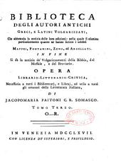 Biblioteca degli autori antichi, greci e latini, volgarizzati, che abbraccia la notizia delle loro edizioni... in fine si da la notizia de' volgarizzamenti Biblia, del messale e del breviario