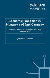 Economic Transition in Hungary and East Germany: Gradualism, Shock Therapy and Catch-Up Development