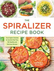 The Spiralizer Recipe Book Book PDF