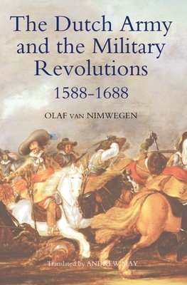The Dutch Army and the Military Revolutions  1588 1688
