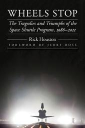 Wheels Stop: The Tragedies and Triumphs of the Space Shuttle Program, 1986-2011