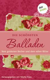 Die schönsten Balladen: Vom goldenen Becher und dem edlen Ritter