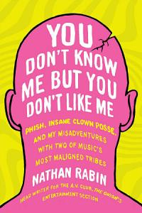 You Don t Know Me But You Don t Like Me Book