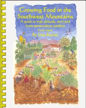 Growing Food in the Southwest Mountains (4th Edition): A Guide to High-Altitude, Semi-arid Home Permaculture Gardens