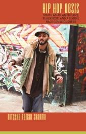 Hip Hop Desis: South Asian Americans, Blackness, and a Global Race Consciousness