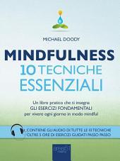 Mindfulness. 10 tecniche essenziali: Un libro pratico che ti insegna gli esercizi fondamentali per vivere ogni giorno in modo mindful