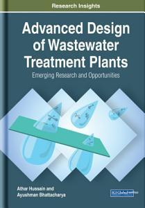 Advanced Design of Wastewater Treatment Plants  Emerging Research and Opportunities