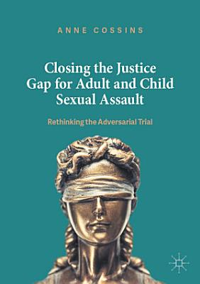 Closing the Justice Gap for Adult and Child Sexual Assault