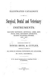 Illustrated Catalogue of Surgical, Dental and Veterinary Instruments: Galvanic Batteries, Artificial Limbs, Artificial Eyes, Deformity Apparatus, Elastic Stockings, Trusses, Etc., Etc