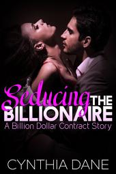 Seducing the Billionaire: An Alpha Billionaire Romance