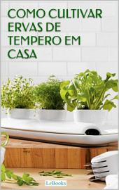 Como cultivar ervas de temperos em casa