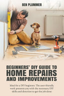 Beginners  DIY Guide to Home Repairs and Improvements PDF