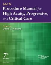 AACN Procedure Manual for High Acuity, Progressive, and Critical Care - E-Book: Edition 7