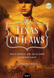 The Texas Outlaws   Sexy Rodeo um Geld und Leidenschaft  3in1  PDF