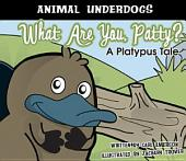 What Are You, Patty?: A Platypus Tale