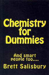 Chemistry for Dummies: And smart people too...