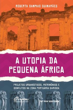 A utopia da Pequena   frica  projetos urban  sticos  patrim  nios e conflitos na Zona Portu  ria carioca PDF
