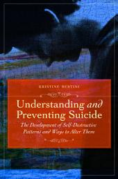 Understanding and Preventing Suicide: The Development of Self-destructive Patterns and Ways to Alter Them