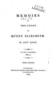 Memoirs of the Court of Queen Elizabeth: Volume 1