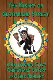 The Bakery on Gloomland Street: A Hallowind Cove Christmas Story