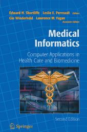 Medical Informatics: Computer Applications in Health Care and Biomedicine, Edition 2