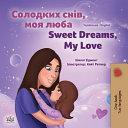 Sweet Dreams  My Love  Ukrainian English Bilingual Children s Book  PDF