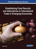Establishing Food Security and Alternatives to International Trade in Emerging Economies PDF