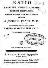 Ratio Instituti Clinici Ticinensis: Continens Observationes Morborum Acutorum Juxta Novam Brunonis Mehodum...