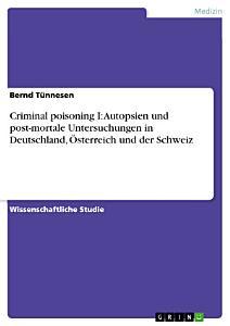 Criminal poisoning I  Autopsien und post mortale Untersuchungen in Deutschland    sterreich und der Schweiz PDF
