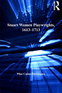 Stuart Women Playwrights, 1613–1713