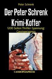 Der Peter Schrenk Krimi-Koffer: 1200 Seiten Thriller-Spannung: Cassiopeiapress