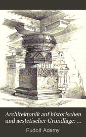 Architektonik auf historischen und aestetischer grundlage: Die architektur als kunst. Architektonik des orientalischen alterthums. Architektonik der Hellenen. Architektonik der Römer