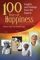 100 Years of Happiness  Insights and Findings from the Experts PDF