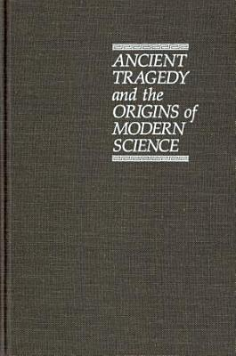 Ancient Tragedy and the Origins of Modern Science PDF