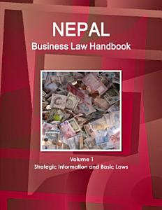 Nepal Business Law Handbook Volume 1 Strategic Information and Basic Laws PDF