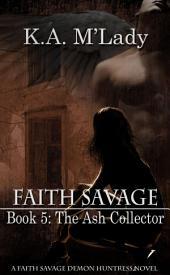 Faith Savage: Book 5 - The Ash Collector